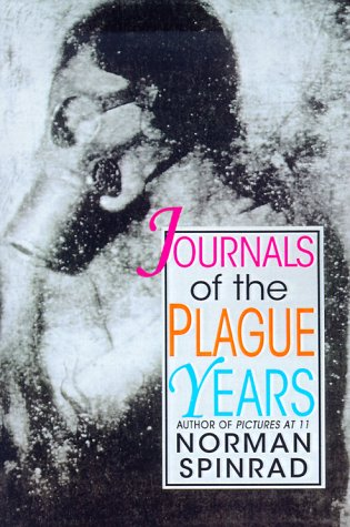 Journals of the Plague Years: Spinrad, Norman
