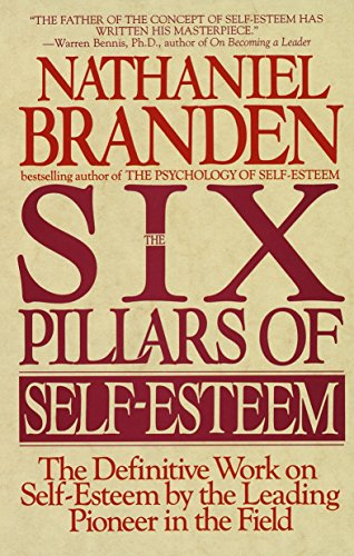9780553374391: The Six Pillars of Self-Esteem: The Definitive Work on Self-Esteem by the Leading Pioneer in the Field