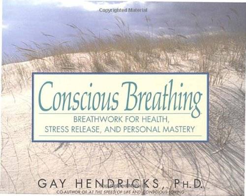 Conscious Breathing: Breathwork for Health, Stress Release and Personal Mastery: Hendricks, Gay
