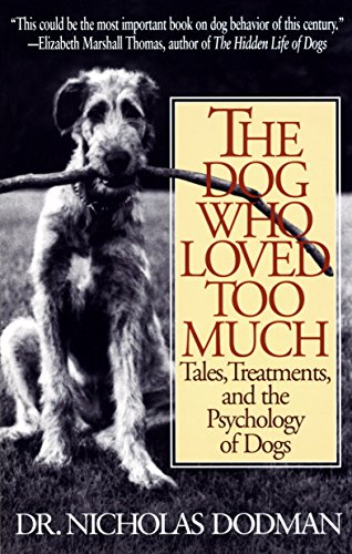 9780553375268: The Dog Who Loved Too Much: Tales, Treatments and the Psychology of Dogs