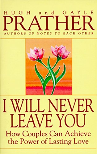 I Will Never Leave You: How Couples: Hugh Prather, Gayle