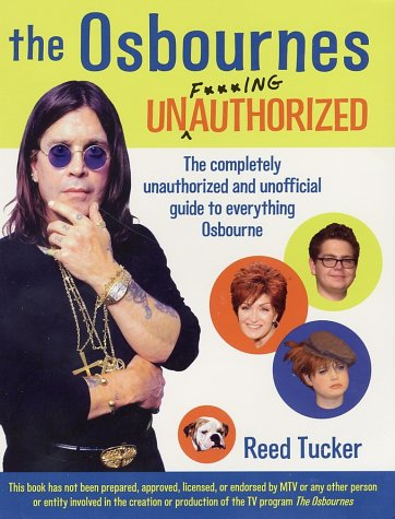 the osbournes unfingauthorized the completely unauthorized and unofficial guide to everything osbourne