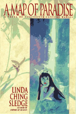 A Map of Paradise: A Novel of Nineteenth-Century Hawaii.: Linda Ching Sledge.