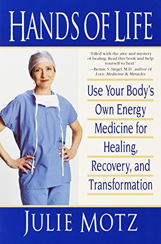 Hands of Life: Using Your Body's Own Energy Medicine for Healing, Recovery, and Transformation.