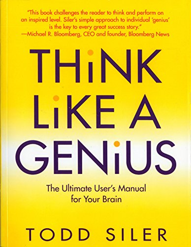Think Like a Genius: The Ultimate User's Manual for Your Brain: Siler, Todd