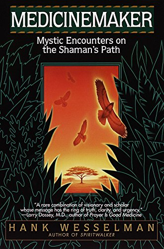 Medicinemaker: Mystic Encounters on the Shaman's Path: Wesselman, Hank