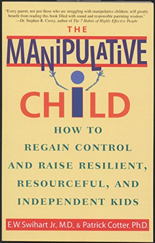 9780553379495: The Manipulative Child: How to Regain Control and Raise Resilient, Resourceful, and Independent Kids