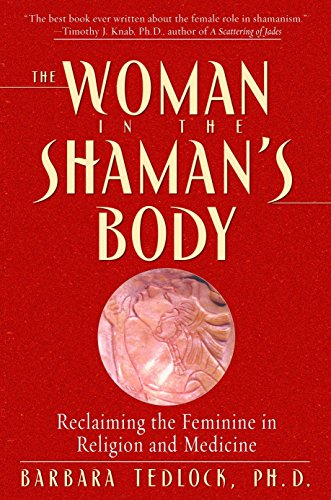 The Woman in the Shaman's Body - Reclaiming the Feminine in Religion and Medicine
