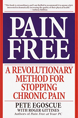 Pain Free: A Revolutionary Method for Stopping Chronic Pain (0553379887) by Pete Egoscue; Roger Gittines