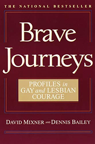 Brave Journeys: Profiles in Gay and Lesbian Courage: Mixner, David; Bailey, Dennis