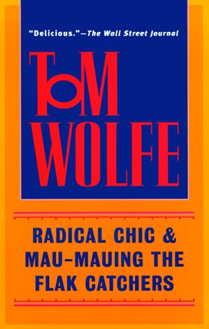 Radical Chic & Mau-Mauing the Flak Catchers: Wolfe, Tom