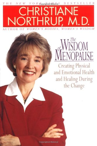 THE WISDOM OF MENOPAUSE Creating Physical and Emotional Health and Healing During the Change