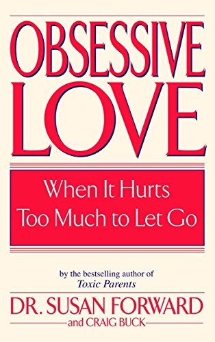 9780553381429: Obsessive Love: When It Hurts Too Much to Let Go