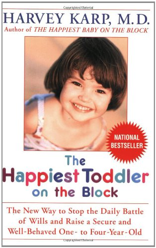 9780553381436: The Happiest Toddler On The Block: The New Way To Stop The Daily Battle Of Wills And Raise A Secure Andwell-Behaved One- To Four-Year-Old
