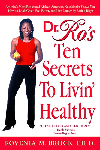 9780553381917: Dr. Ro's Ten Secrets to Livin' Healthy: America's Most Renowned African American Nutritionist Shows You How to Look Great, Feel Better, and Live Longer by Eating Right