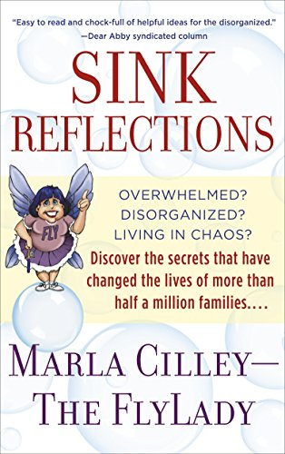 Sink Reflections: Overwhelmed? Disorganized? Living in Chaos? Discover the Secrets That Have Changed the Lives of More Than Half a Million Families... (0553382179) by Marla Cilley