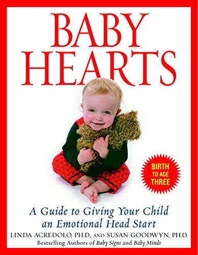 Baby Hearts: A Guide to Giving Your Child an Emotional Head Start: Goodwyn Ph.D., Susan; Acredolo ...
