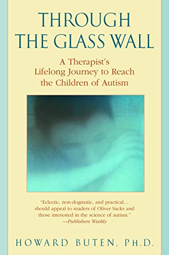 9780553382327: Through the Glass Wall: A Therapist's Lifelong Journey to Reach the Children of Autism