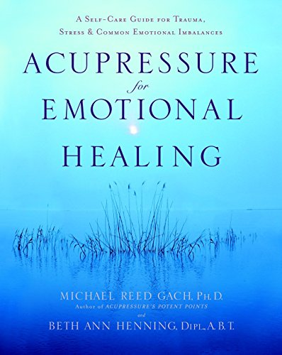 9780553382433: Acupressure for Emotional Healing: A Self-Care Guide for Trauma, Stress, & Common Emotional Imbalances: A Self-Care Guide for Trauma, Stress, and Common Emotional Imbalances