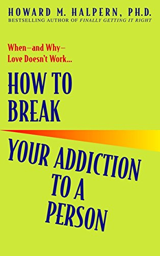 9780553382495: How to Break Your Addiction to a Person: When--and Why--Love Doesn't Work