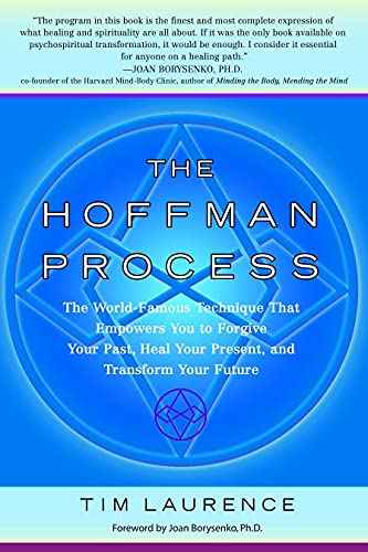 The Hoffman Process: The World-Famous Technique That Empowers You to Forgive Your Past, Heal Your ...