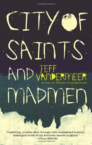 City of Saints And Madmen - Advanced Reading Copy: VanderMeer, Jeff