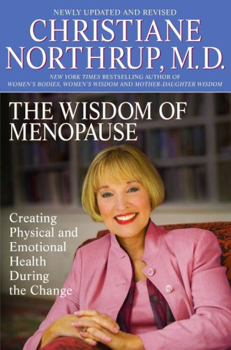 9780553384093: The Wisdom of Menopause: Creating Physical and Emotional Health and Healing During the Change, Revised Edition