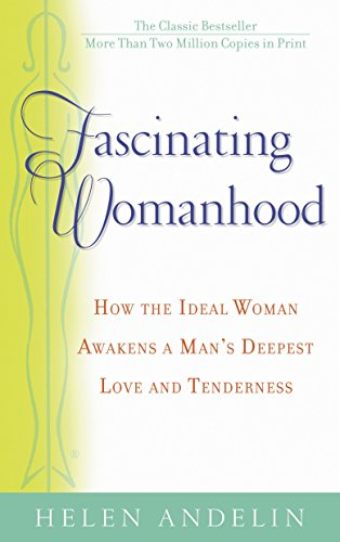 9780553384277: Fascinating Womanhood: How the Ideal Woman Awakens a Man's Deepest Love and Tenderness