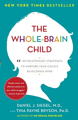 9780553386691: The Whole-Brain Child: 12 Revolutionary Strategies to Nurture Your Child's Developing Mind