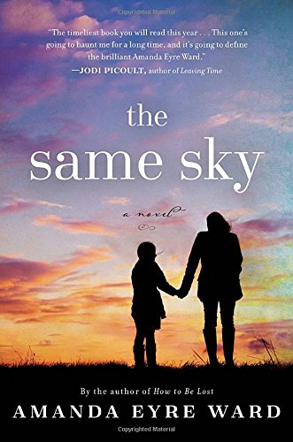 The Same Sky: A Novel: Ward, Amanda Eyre