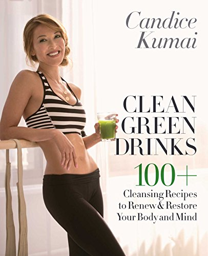 9780553390834: Clean Green Drinks: 100+ Cleansing Recipes to Renew & Restore Your Body and Mind
