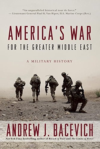 America's War for the Greater Middle East: Andrew J. Bacevich