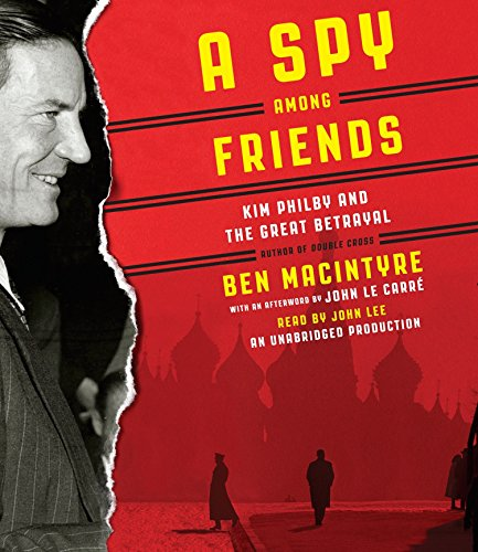 A Spy Among Friends: Kim Philby and the Great Betrayal: Ben Macintyre