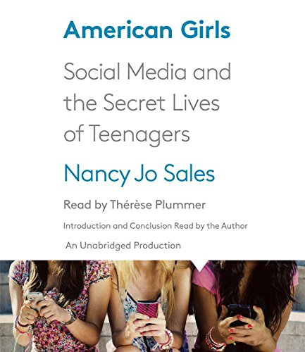 American Girls: Social Media and the Secret Lives of Teenagers: Nancy Jo Sales