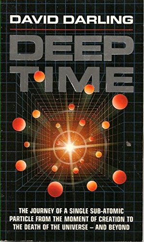DEEP TIME: The Journey of a Single Sub-Atomic Particle from the Moment of Creation to the Death of ...