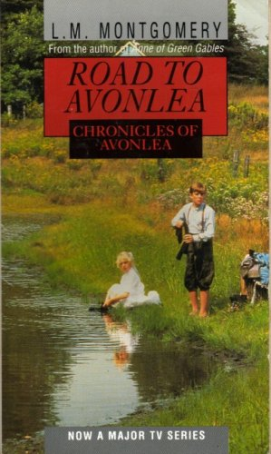 Road to Avaonlea: Chronicles of Avonlea (0553403885) by Montgomery, L.M.