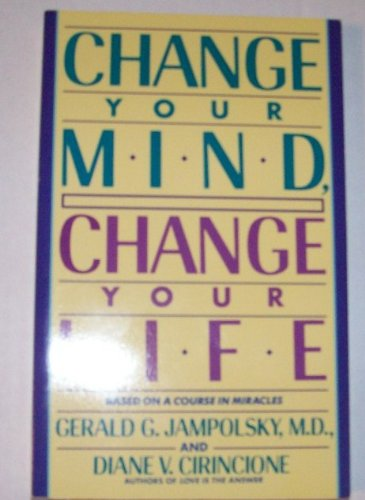 Change Your Mind, Change Your Life: Gerald G. Jampolsky