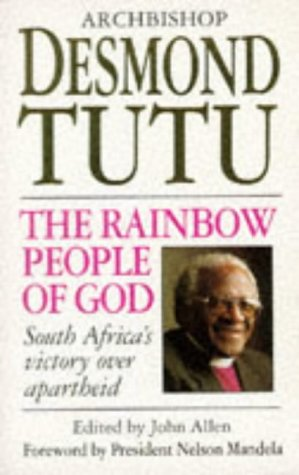 THE RAINBOW PEOPLE OF GOD: SOUTH AFRICA'S: Desmond Tutu