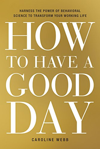 9780553419634: How to Have a Good Day: Harness the Power of Behavioral Science to Transform Your Working Life
