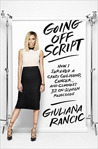 9780553446654: Going Off Script: How I Survived a Crazy Childhood, Cancer, and Clooney's 32 On-Screen Rejections