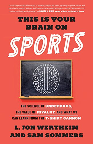 9780553447422: This Is Your Brain on Sports: The Science of Underdogs, the Value of Rivalry, and What We Can Learn from the T-Shirt Cannon