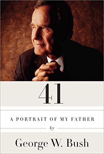 41 Signed by Pres. George W. Bush A Portrait of My Father: Bush, George W.