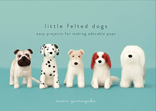 9780553447965: Little Felted Dogs: Easy Projects for Making Adorable Needle Felted Pups