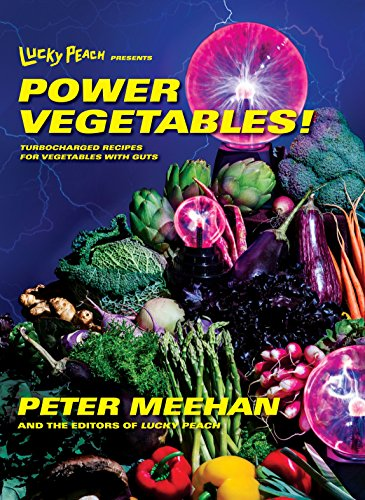 Lucky Peach Presents Power Vegetables!: Turbocharged Recipes for Vegetables with Guts (Hardcover): ...