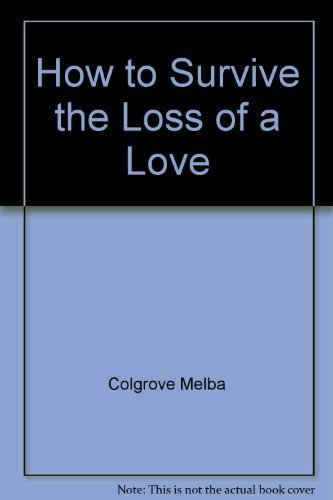 9780553455021: How to Survive the Loss of a Love