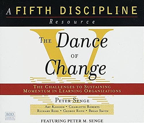 The Dance of Change: the challenges to sustaining momentum in learning organizations: Peter Senge