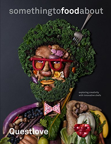 something to food about: Exploring Creativity with Innovative Chefs: Questlove, Greenman, Ben