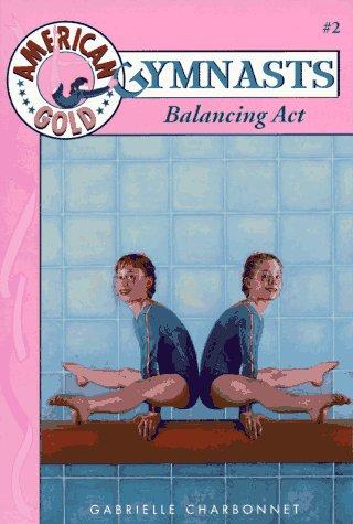 9780553482966: Balancing Act (American Gold Gymnasts)