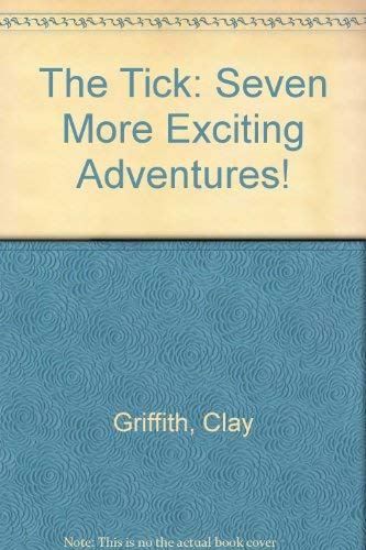 The Tick: Seven More Exciting Adventures: Griffith, Clay