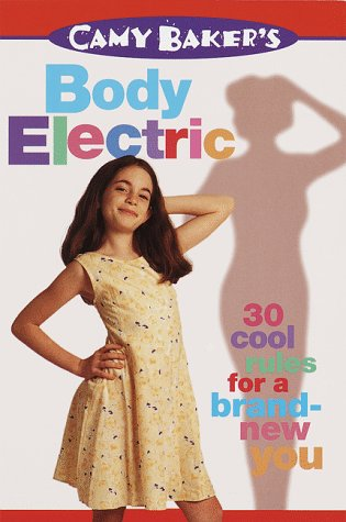 9780553486582: Body Electric: 30 Cool Rules for a Brand-new You (Camy Baker's Series)